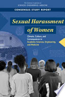 """""""Sexual Harassment of Women: Climate, Culture, and Consequences in Academic Sciences, Engineering, and Medicine"""" by National Academies of Sciences, Engineering, and Medicine, Policy and Global Affairs, Committee on Women in Science, Engineering, and Medicine, Committee on the Impacts of Sexual Harassment in Academia, Frazier F. Benya, Sheila E. Widnall, Paula A. Johnson"""