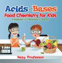 Acids and Bases - Food Chemistry for Kids | Children's Chemistry Books