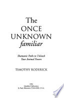 The Once Unknown Familiar  : Shamanic Paths to Unleash Your Animal Powers
