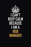 I Can t Keep Calm Because I Am a Risk Manager