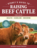 Storey s Guide to Raising Beef Cattle  4th Edition