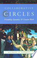 """Collaborative Circles: Friendship Dynamics and Creative Work"" by Michael P. Farrell"