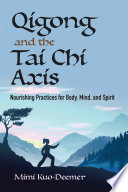 """Qigong and the Tai Chi Axis: Nourishing Practices for Body, Mind, and Spirit"" by Mimi Kuo-Deemer"