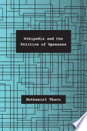 Wikipedia and the Politics of Openness