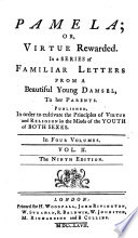 Pamela  or  Virtue rewarded     The eighth edition  To which are prefixed  extracts from several curious letters written to the editor on the subject