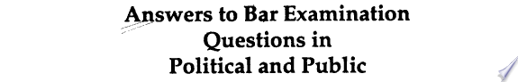 Answers to Bar Examination Questions in Political and Public International Law  1987 1996