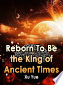 Reborn To Be the King of Ancient Times
