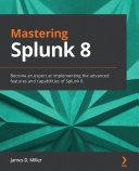 Mastering Splunk 8