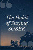 The Habit of Staying Sober