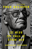 True Believer: The Rise and Fall of Stan Lee Book
