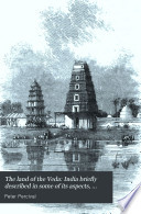 The Land Of The Veda India Briefly Described In Some Of Its Aspects Including The Substance Of A Course Of Lectures
