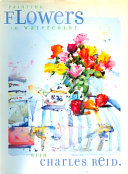 Painting Flowers in Watercolor with Charles Reid Book