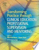 Transforming Practice Through Clinical Education  Professional Supervision  and Mentoring Book