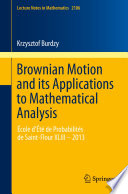 Brownian Motion and its Applications to Mathematical Analysis