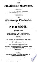 The Charge of Madness Brought Against the Experimental Christian Considered, and His Sanity Vindicated: a Sermon [on Acts Xxvi. 24, 25], Etc