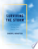 Surviving the Storm  : A Workbook for Telling Your Cancer Story