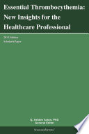 Essential Thrombocythemia  New Insights For The Healthcare Professional  2013 Edition
