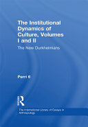 The Institutional Dynamics of Culture  Volumes I and II