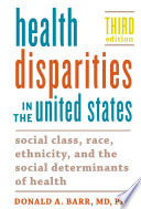"""Health Disparities in the United States: Social Class, Race, Ethnicity, and the Social Determinants of Health"" by Donald A. Barr"