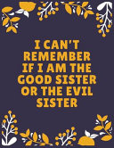 I Can t Remember If I Am the Good Sister Or the Evil Sister