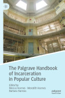 The Palgrave Handbook of Incarceration in Popular Culture