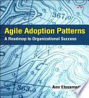 """Agile Adoption Patterns: A Roadmap to Organizational Success (Adobe ebook)"" by Amr Elssamadisy"