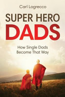 Super Hero Dads  How Single Dads Become That Way