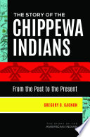 The Story of the Chippewa Indians  From the Past to the Present