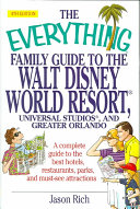 The Everything Family Guide To The Walt Disney World Resort Universal Studios And Greater Orlando