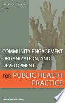 Community Engagement  Organization  and Development for Public Health Practice Book
