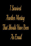 I Survived Another Meeting That Should Have Been An Email Lined Notebook Journal