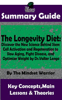 SUMMARY  The Longevity Diet  Discover the New Science Behind Stem Cell Activation and Regeneration to Slow Aging  Fight Disease  and Optimize Weight  by Dr  Valter Longo   The MW Summary Guide
