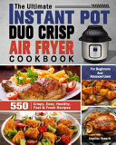 The Ultimate Instant Pot Duo Crisp Air Fryer Cookbook  550 Crispy  Easy  Healthy  Fast   Fresh Recipes For Beginners And Advanced Users