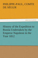 Pdf History of the Expedition to Russia Undertaken by the Emperor Napoleon in the Year 1812
