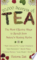 """20,000 Secrets of Tea: The Most Effective Ways to Benefit from Nature's Healing Herbs"" by Victoria Zak"