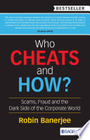 """""""Who Cheats and How?: Scams, Fraud and the Dark Side of the Corporate World"""" by Robin Banerjee"""