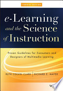 """""""e-Learning and the Science of Instruction: Proven Guidelines for Consumers and Designers of Multimedia Learning"""" by Ruth C. Clark, Richard E. Mayer"""