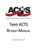 Teen ACTS Retreat Manual