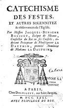 Catéchisme des festes, et autres solemnitez & observances de l'Eglise. Par Messire Jacques-Bénigne Bossuet,...