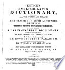 Entick S English Latin Dictionary To Which Is Affixed A Latin English Dictionary Revised And Corrected By W Crakelt
