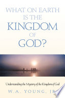 What On Earth Is The Kingdom Of God