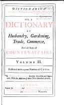 Dictionarium Rusticum, Urbanicum & Botanicum: Or, A Dictionary of Husbandry, Gardening, Trade, Commerce, and All Sorts of Country-affairs