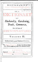 Dictionarium Rusticum, Urbanicum & Botanicum: Or, A Dictionary of Husbandry, Gardening, Trade, Commerce, and All Sorts of Country-affairs. In Two Volumes. Illustrated with a Great Number of Cutts..