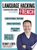 LANGUAGE HACKING FRENCH (Learn How to Speak French - Right Away)  : A Conversation Course for Beginners