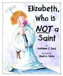 Elizabeth, Who Is Not a Saint [Pdf/ePub] eBook