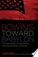 Bowing Toward Babylon