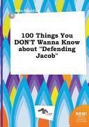 100 Things You Don t Wanna Know about Defending Jacob