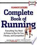 """Runner's World Complete Book of Running: Everything You Need to Run for Weight Loss, Fitness, and Competition"" by Amby Burfoot"