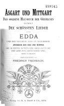 Asgart und Mittgart : das goldene Hausbuch der Germanen enthält die schönsten Lieder der Edda und den Nachweis,...