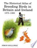 The Historical Atlas of Breeding Birds in Britain and Ireland 1875 1900